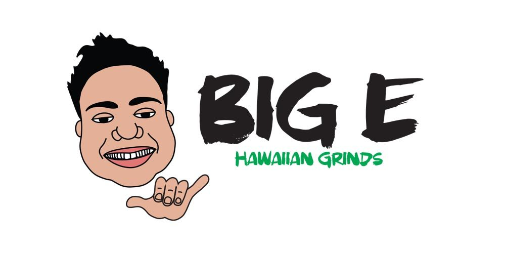 Big E Hawaiian Grinds